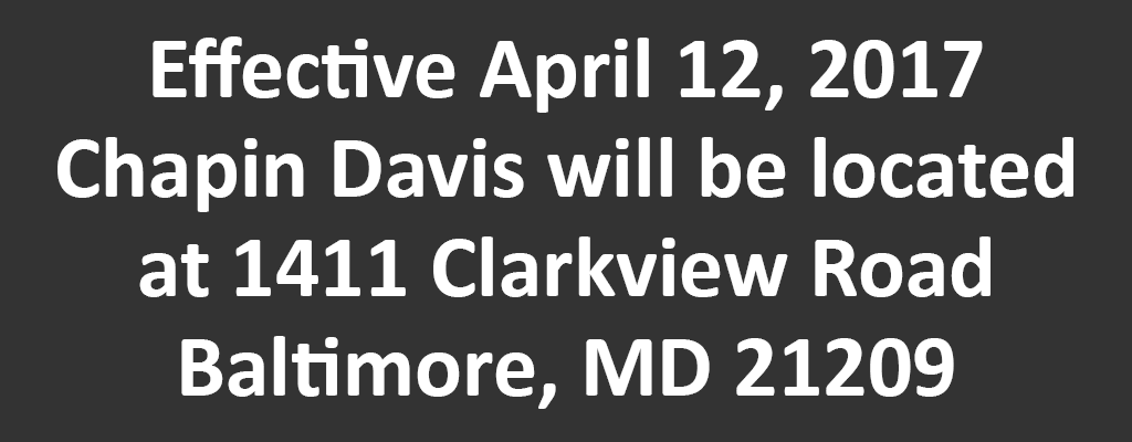Effective April 12, 2017 Chapin Davis will be located at 1411 Clarkview Road Baltimore, MD  21209